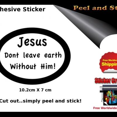 V29b Jesus Dont Leave Earth Without Him Sticker