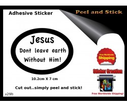 Jesus Dont Leave Earth Without Him Sticker V29b